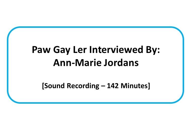 Paw Gay Ler interviewed by Ann-Mari Jordens [sound recording]