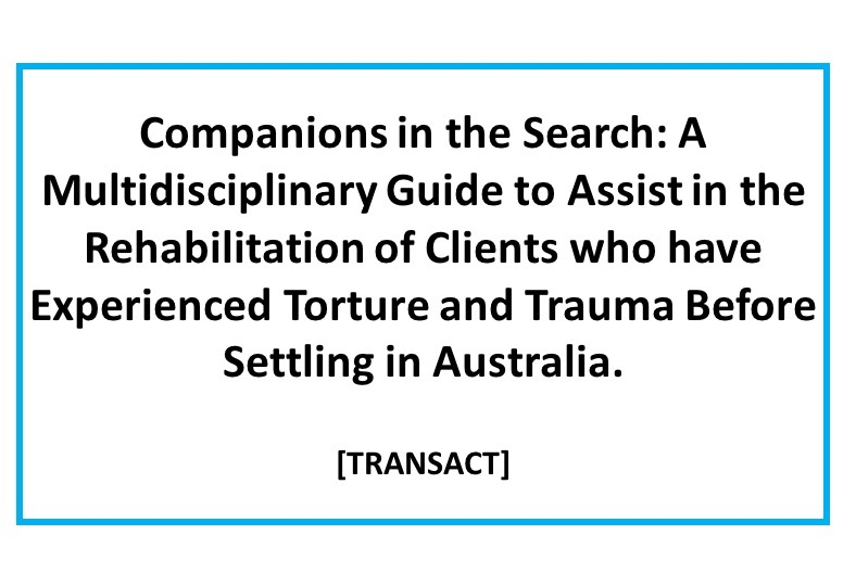 Companions in the Search: A multidisciplinary guide to assist in the rehabilitation of clients who have experienced torture and trauma before settling in Australia.