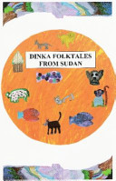 Dinka Folktales from Sudan / retold by Women from the Dinka Community in Canberra, A.C.T. and illustrated by Children from the Dinka Community in Canberra, A.C.T.