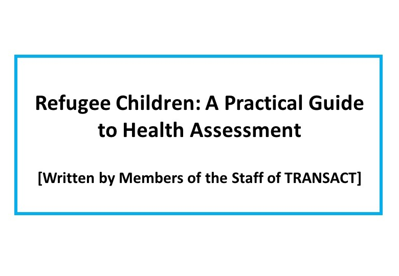 Refugee Children : A practical guide to health assessment / [written by members of the staff of TRANSACT]