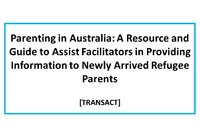 Parenting in Australia: a resource and guide to assist facilitators in providing information to newly arrived refugee parents